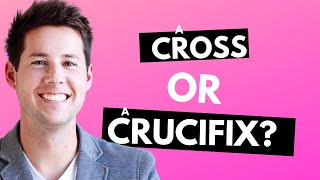 A Cross or a Crucifix?