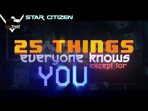 25 Things Everyone Knows Except for YOU! - Star Citizen