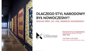 Why was the national style modern? Lecture by prof. dr. hab. Andrzej Szczerski
