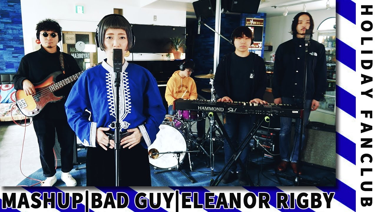 HOLIDAY FANCLUB - Bad Guy (Billie Eilish) x Eleanor Rigby (The Beatles)
