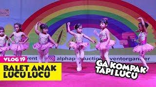 #Vlog19 -Balet Anak Anak yang Ga Kompak tapi Lucu Banget :D