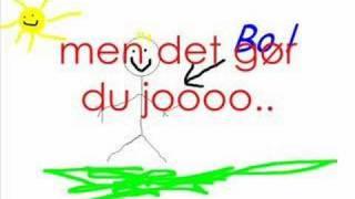 Sangen om Bo den er mega go' ! :D.
