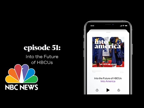 Into the Future of HBCUs   Into America Podcast – Ep. 51   NBC News and MSNBC