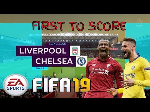 Liverpool V Chelsea FIFA 19 First To Score