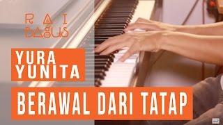 Yura Yunita - Berawal Dari Tatap Piano Cover