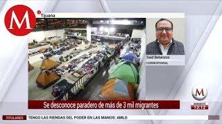 En Tijuana se desconoce paradero de más de 3 mil migrantes