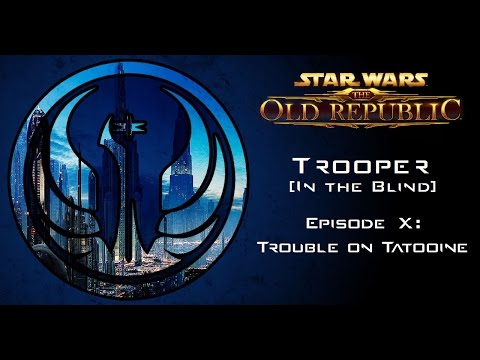 Star Wars: The Old Republic - TROOPER [In The Blind] - Episode 10: Trouble on Tatooine