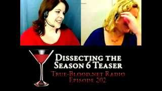True Blood Radio 202: Dissecting The Season 6 Teaser