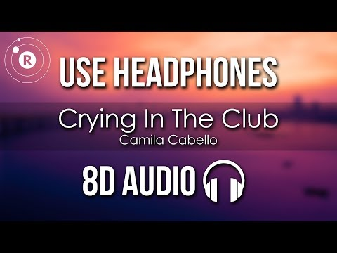 Camila Cabello - Crying In The Club (8D AUDIO)