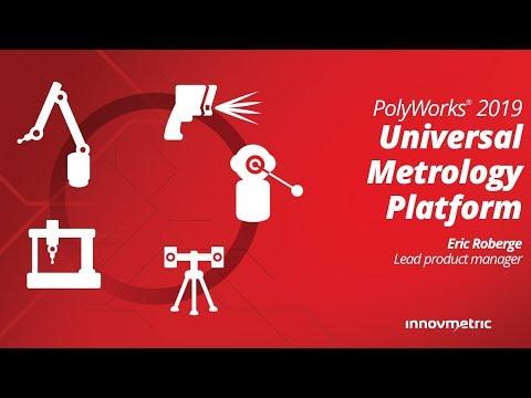 PolyWorks 2019 Launch Presentation: Universal Metrology Platform