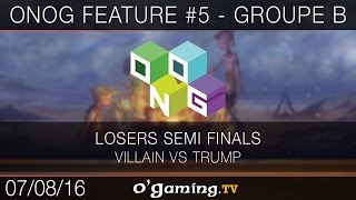 ONOG Feature #5 - Groupe B - Villain vs Trump - Losers Semi Finals