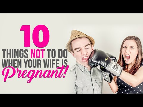 10 Things NOT To Do When Wife Is Pregnant!