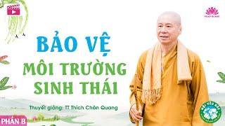 Bảo vệ môi trường sinh thái B - Thượng Tọa Thích Chân Quang