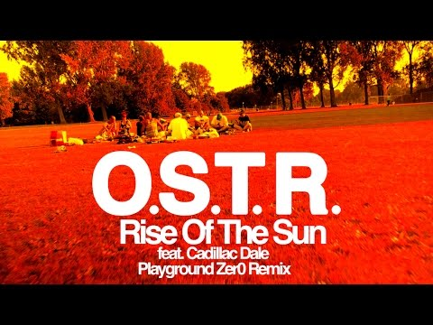 O.S.T.R. - Rise Of The Sun - feat. Cadillac Dale (Playground Zer0 Remix)