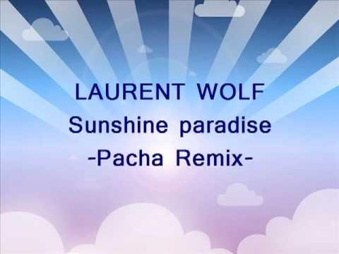 LAURENT WOLF feat. Soni Dee Sunshine paradise (Pacha Remix)