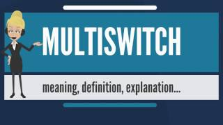 What is MULTISWITCH? What does MULTISWITCH mean? MULTISWITCH meaning, definition & explanation