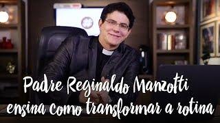 Padre Reginaldo Manzotti ensina como transformar a rotina