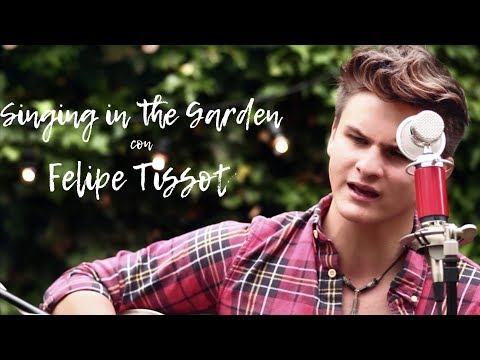 SINGING IN THE GARDEN con FELIPE TISSOT - Lips of an Angel (Cover)
