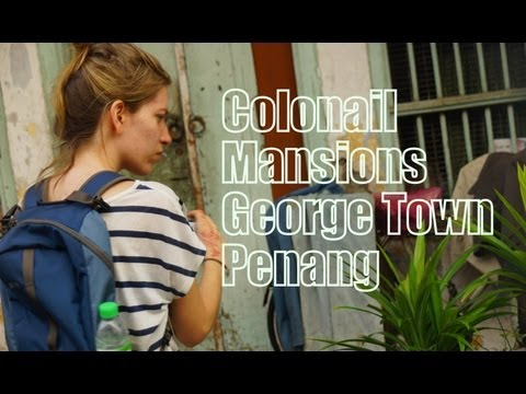 Exploring Colonial Mansions of George Town, Penang