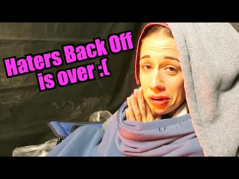 FINAL DAY OF HATERS BACK OFF :(