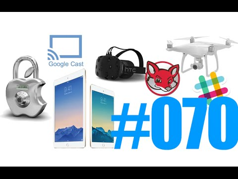 #70: iPad Pro Mini, Phantom 4, Google Cast, AnyDVD, RedFox, Slack, HTC Vive,...