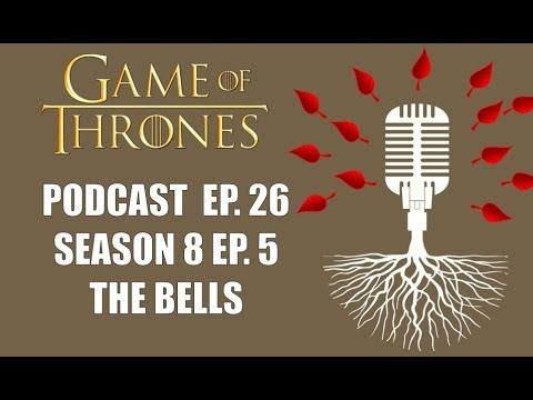 Game of Thrones Podcast Episode 26: Season 8 Episode 5 The Bells