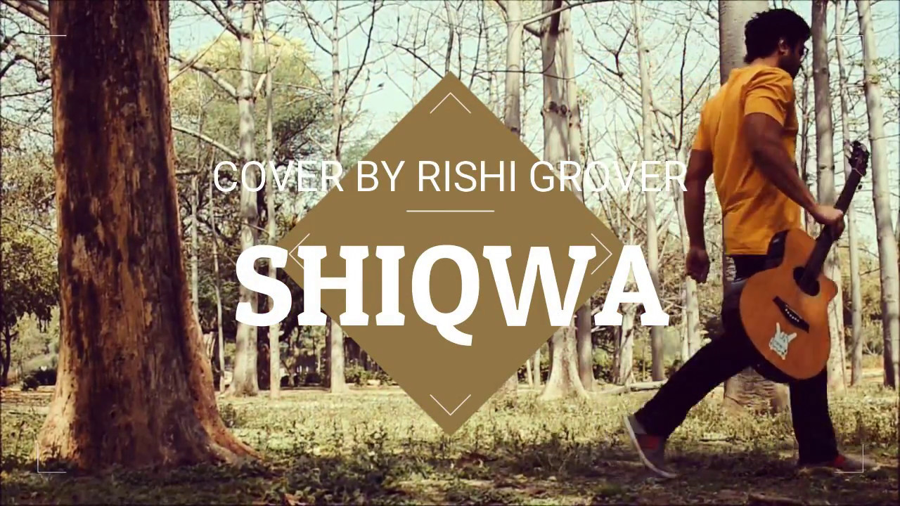 Shiqwa – Guitar Cover | Rishi Grover | Latest Bollywood Song 2017