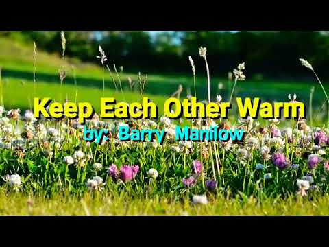 KEEP EACH OTHER WARM ( Music Video w/ Lyrics ) song by Barry Manilow