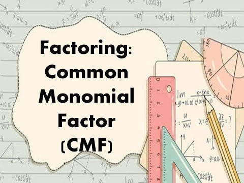 Factoring: Common Monomial Factor (CMF)