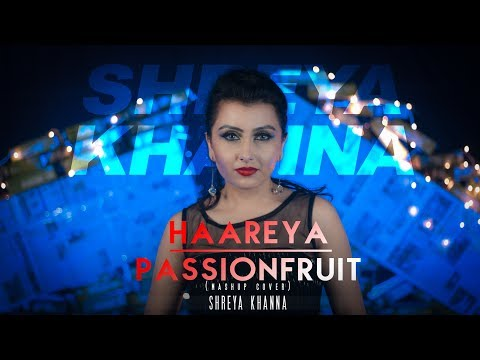 Arijit Singh - Haareya | Drake - Passionfruit | Shreya Khanna (Mashup Cover)