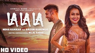 Video La La La - Neha Kakkar ft. Arjun Kanungo | Bilal Saeed | Desi Music Factory MP3, 3GP, MP4, WEBM, AVI, FLV April 2018