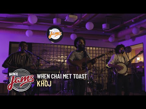 Khoj | When Chai Met Toast | Madness JAMS