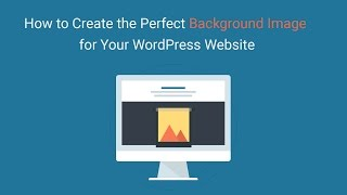 How to Create the Perfect Background Image for Your WordPress Website