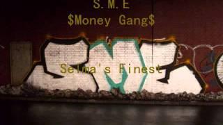 S.M.E Money Gang- Selma's Finest