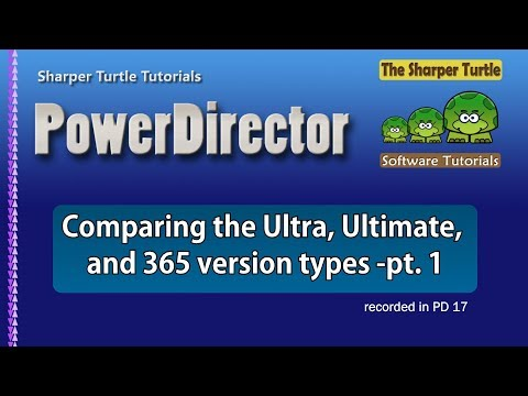 PowerDirector - Comparing the Ultra, Ultimate, and 365 version types - part 1
