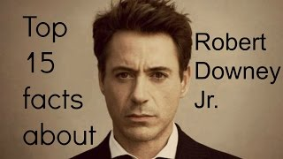 Top 15 facts -  Robert Downey Jr