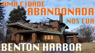 Benton Harbor (MI) United States  city photos : UMA CIDADE ABANDONADA NOS ESTADOS UNIDOS - BENTON HARBOR, MI