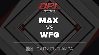 MAX vs WFG, DPL.T, game 1 [Tekcac]