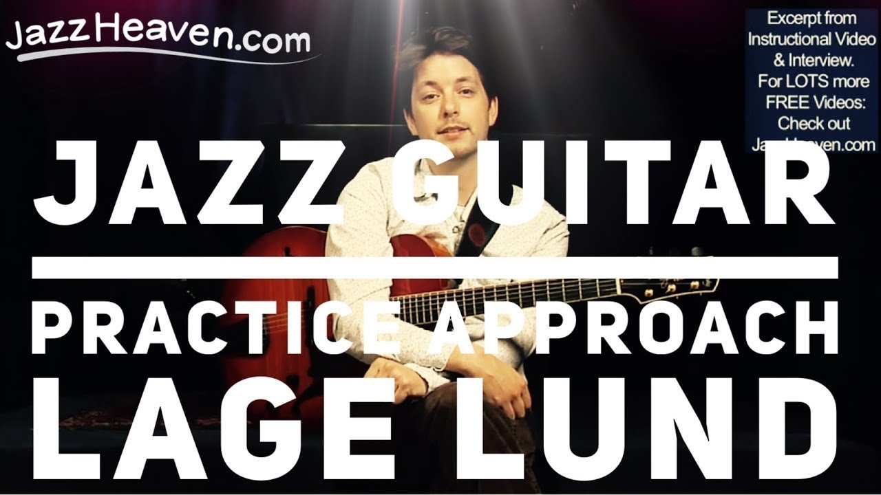 LAGE LUND Practice Approach *Jazz Guitar* Instructional Video JazzHeaven.com Excerpt