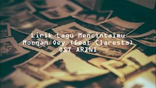 LIRIK LAGU MENCINTAIMU MORGAN OEY FEAT. CLARESTA ( OST ARINI )
