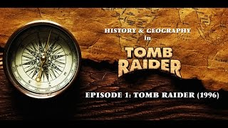History & Geography in Tomb Raider - EP 1