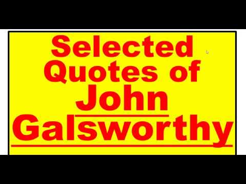 Family quotes - Selected Quotes of John Galsworthy