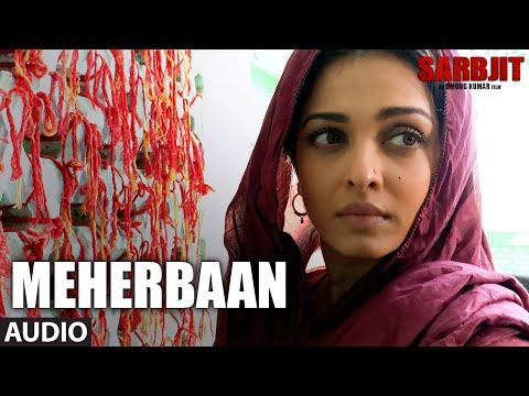 Meherbaan Full Audio Song SARBJIT Aishwarya Rai Bachchan Randeep Hooda