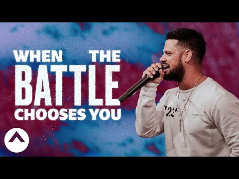 When The Battle Chooses You - Pastor Steven Furtick
