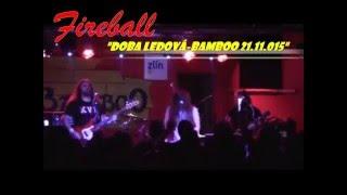 """Video FIREBALL-"""" Doba Ledová """" ..Live..Bamboo 21.11.015"""