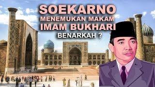 Video Benarkah Soekarno Penemu Makam Imam Bukhari? MP3, 3GP, MP4, WEBM, AVI, FLV Desember 2018
