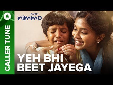 """Set """"Yeh Bhi Beet Jayega"""" song as your caller tune   Meri Nimmo 2018"""