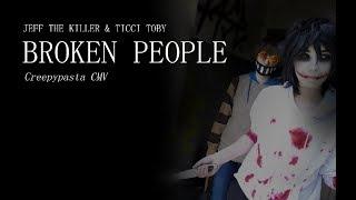 Video TICCI TOBY & JEFF THE KILLER CMV /// Broken People MP3, 3GP, MP4, WEBM, AVI, FLV Desember 2018