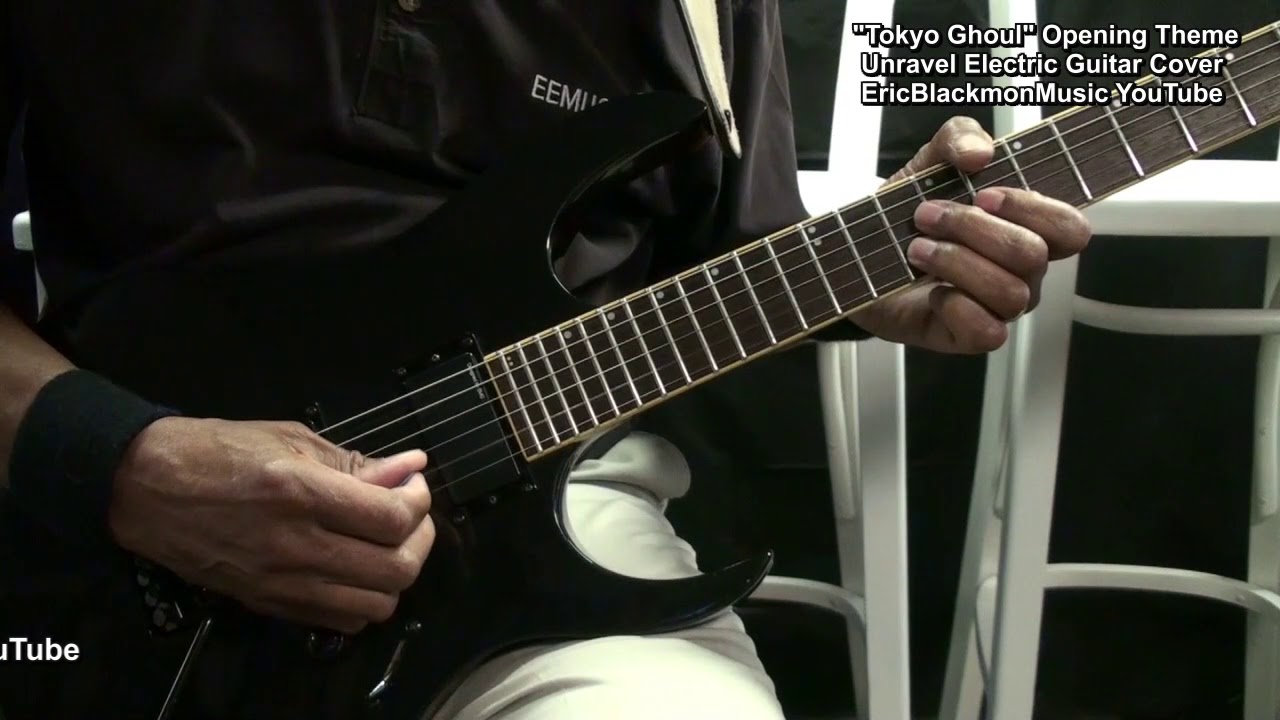 TOKYO GHOUL Opening Theme Unravel Electric Guitar Solo Cover EricBlackmonGuitar 😎