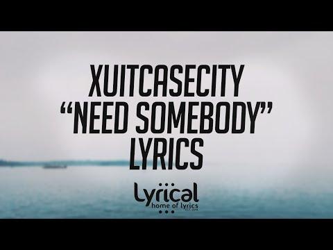 XUITCASECITY - Need Somebody Lyrics